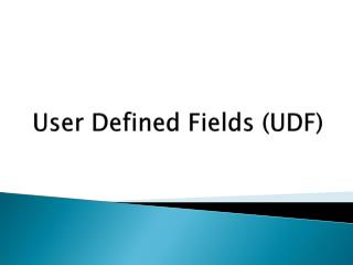 User Defined Fields (UDF )