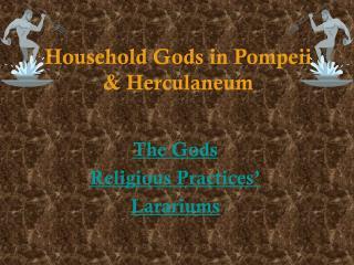 Household Gods in Pompeii & Herculaneum