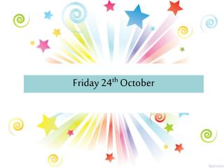 Friday 24 th  October