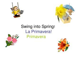 Swing into Spring! La Primavera!  Primavera