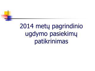 201 4  m etų pagrindinio ugdymo pasiekimų patikrinimas