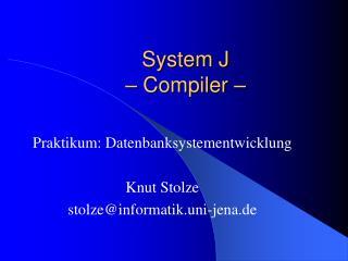 System J – Compiler –