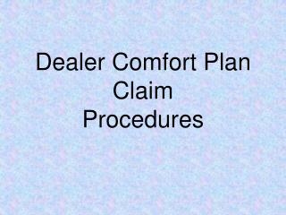Dealer Comfort Plan Claim  Procedures