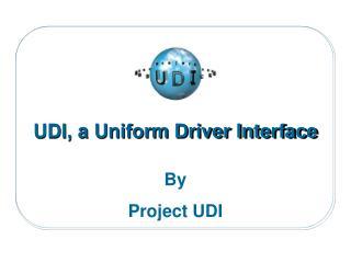 UDI, a Uniform Driver Interface