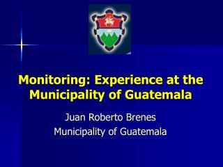 Monitoring:  Experience at  the Municipality of Guatemala