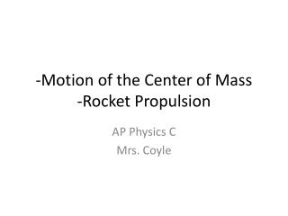 -Motion of the Center of Mass -Rocket Propulsion