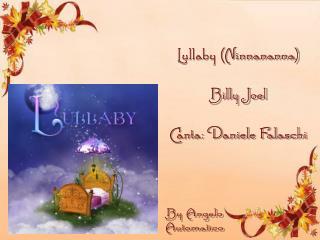 Lullaby (Ninnananna) Billy Joel Canta: Daniele Falaschi