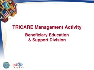 TRICARE Management Activity Beneficiary Education  & Support Division