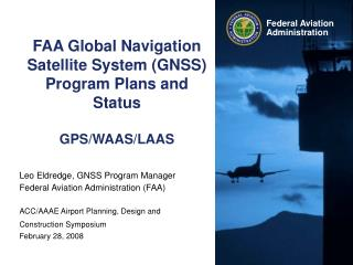 FAA Global Navigation Satellite System (GNSS) Program Plans and Status GPS/WAAS/LAAS