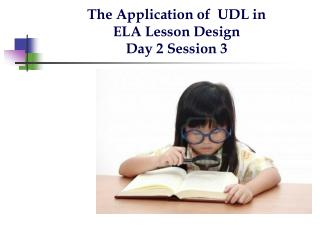 The Application of  UDL in ELA Lesson Design Day 2 Session 3