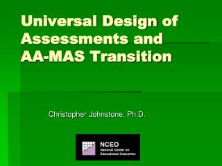 Universal Design of Assessments and  AA-MAS Transition