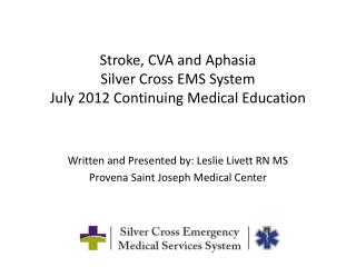 Stroke, CVA and Aphasia  Silver Cross EMS System July 2012 Continuing Medical Education