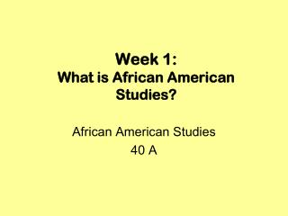 Week 1: What is African American Studies?