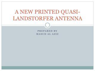 A NEW PRINTED QUASI-LANDSTORFER ANTENNA
