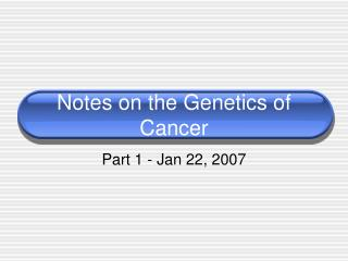 Notes on the Genetics of Cancer