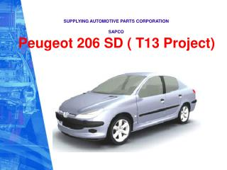 SUPPLYING AUTOMOTIVE PARTS CORPORATION SAPCO Peugeot 206 SD ( T13 Project)