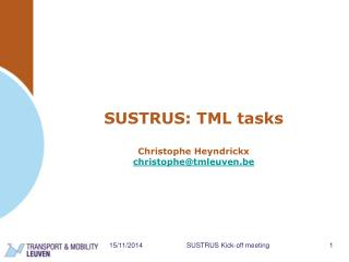 SUSTRUS: TML tasks Christophe Heyndrickx  christophe@tmleuven.be