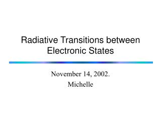 Radiative Transitions between Electronic States