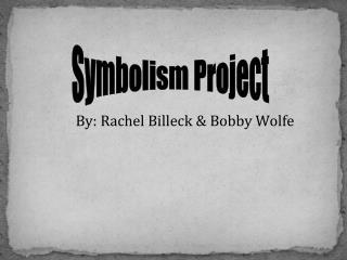 By: Rachel Billeck & Bobby Wolfe