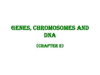 Genes, Chromosomes and DNA