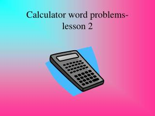 Calculator word problems-  lesson 2