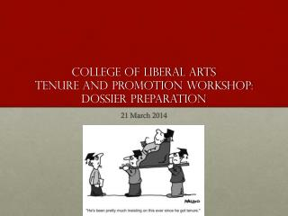College of Liberal Arts Tenure and Promotion workshop: Dossier Preparation