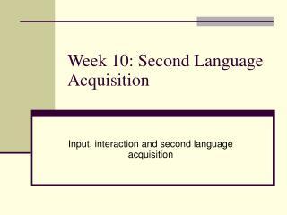 Week 10: Second Language Acquisition