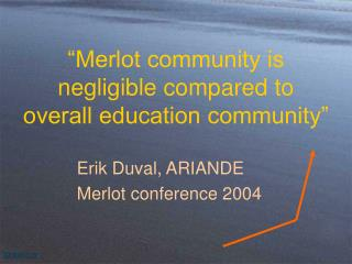 �Merlot community is negligible compared to overall education community�