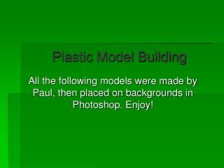 Plastic Model Building