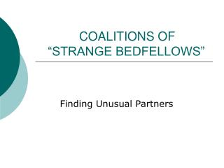 "COALITIONS OF     ""STRANGE BEDFELLOWS"""