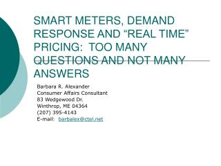 "SMART METERS, DEMAND RESPONSE AND ""REAL TIME"" PRICING:  TOO MANY QUESTIONS AND NOT MANY ANSWERS"