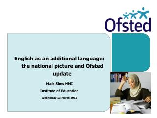 English as an additional language: the national picture and Ofsted update Mark Sims HMI