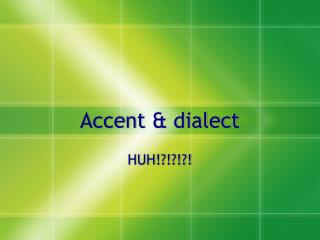 Accent & dialect