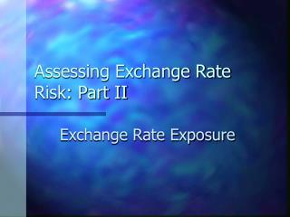 Assessing Exchange Rate Risk: Part II