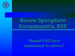 Bovine Spongiform Encepalopathy, BSE