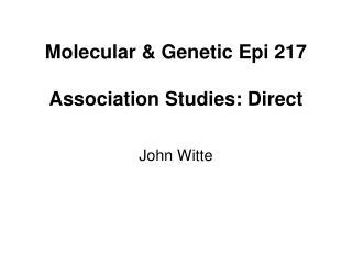 Molecular & Genetic Epi 217 Association Studies: Direct