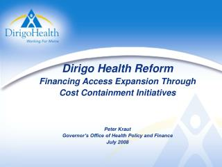 Dirigo Health Reform  Financing Access Expansion Through  Cost Containment Initiatives Peter Kraut