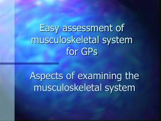 Easy assessment of musculoskeletal system for GPs