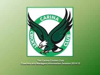The Carina Cricket Club Coaches and Managers Information Session 2014/15