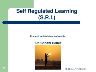 Self Regulated Learning ( S.R.L )