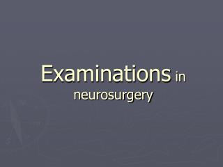 Examinations  in neurosurgery