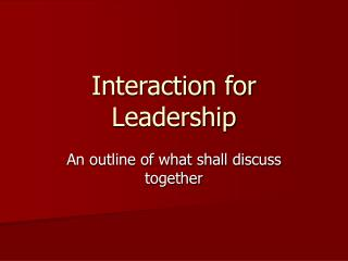 Interaction for Leadership