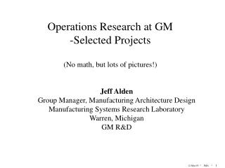 Operations Research at GM Selected Projects (No math, but lots of pictures!)