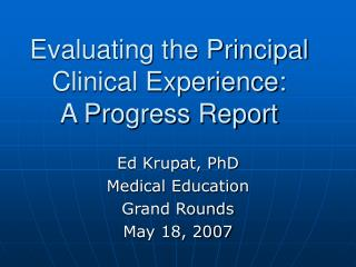 Evaluating the Principal Clinical Experience:  A Progress Report