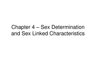 Chapter 4 – Sex Determination and Sex Linked Characteristics
