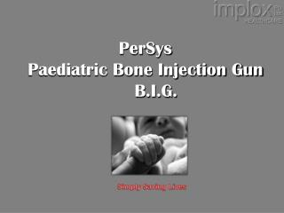 PerSys Paediatric Bone Injection Gun     B.I.G.