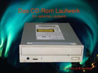 Das CD-Rom Laufwerk Ein optisches Laufwerk