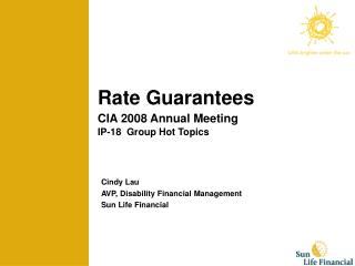 Rate Guarantees CIA 2008 Annual Meeting IP-18  Group Hot Topics
