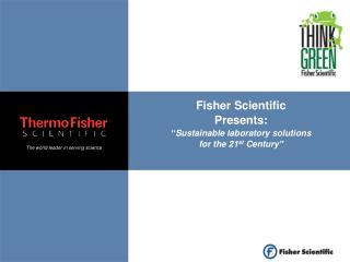 "Fisher Scientific Presents:  "" Sustainable laboratory solutions for the 21 st  Century"""