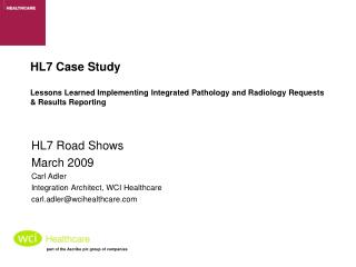 HL7 Road Shows March 2009 Carl Adler Integration Architect, WCI Healthcare
